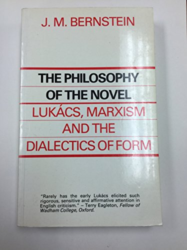 The Philosophy of the Novel: Lukacs, Marxism and the Dialects of Form: J. M. Bernstein