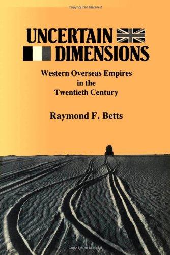 Uncertain Dimensions: Western Overseas Empires in the Twentieth Century: Betts, Raymond F.