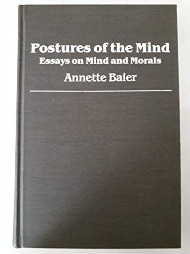 Postures of the Mind. Essays on Mind and Morals.: BAIER, Annette: