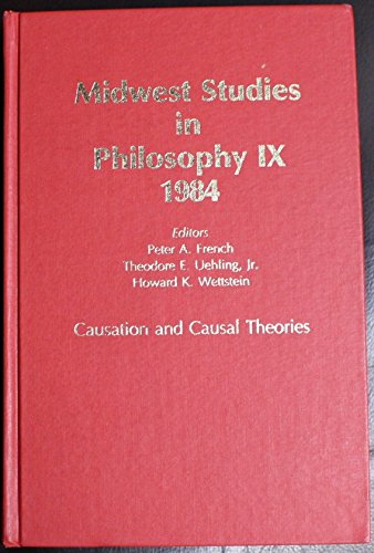 Causation and Causal Theories (Midwest Studies in Philosophy, Vol. 9): French, Peter A., Uehling, ...