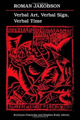Verbal Art, Verbal Sign, Verbal Time: Jakobson, Roman
