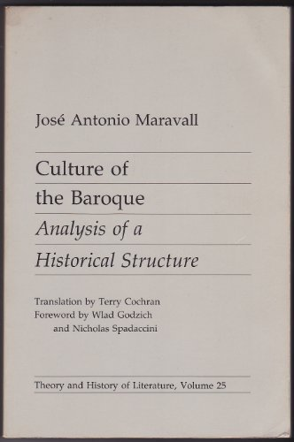 Culture of the Baroque: Analysis of a Historical Structure (Theory and History of Literature Volume...