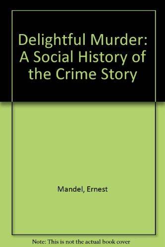 Delightful Murder: A Social History of the Crime Story: Mandel, Ernest