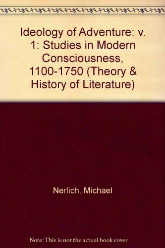 9780816615377: Ideology of Adventure: Studies in Modern Consciousness, 1100-1750 (Theory and History of Literature)