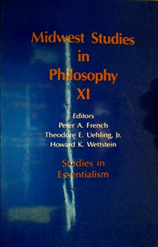 Midwest Studies in Philosophy Studies in Essentialism, Volume XI: French, Peter A. & Theodore E. ...