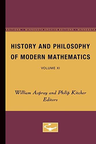 History and Philosophy of Modern Mathematics: Volume XI (Minnesota Archive Editions): Aspray, ...