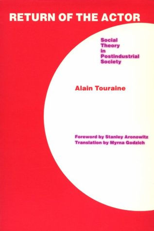 Return of the Actor: Social Theory in Postindustrial Society (0816615942) by Alain Touraine