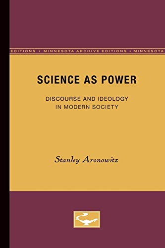 Science as Power: Discourse and Ideology in Modern Society (Paperback): Stanley Aronowitz