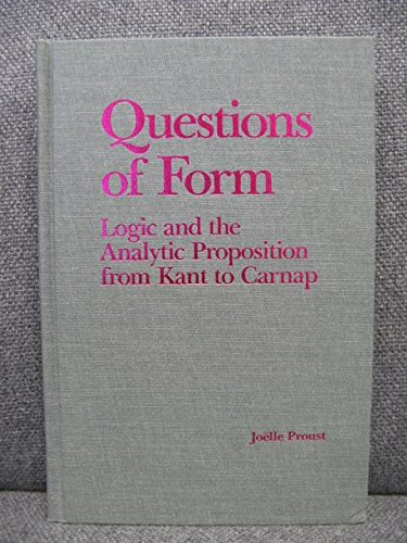 Questions of Form: Logic and the Analytic Proposition from Kant to Carnap: Proust, Joelle