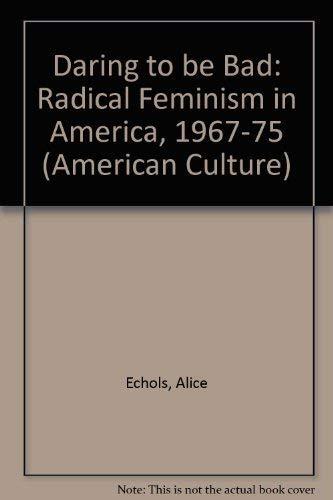 9780816617869: Daring to Be Bad: Radical Feminism in America, 1967-75 (American Culture)