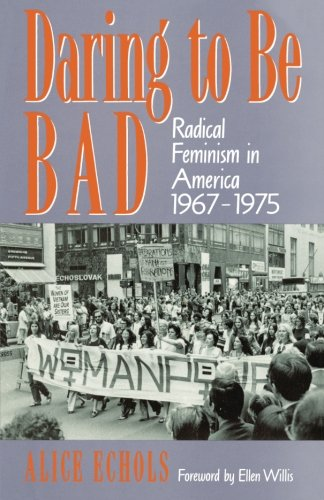 Daring to Be Bad: Radical Feminism in America, 1967-75