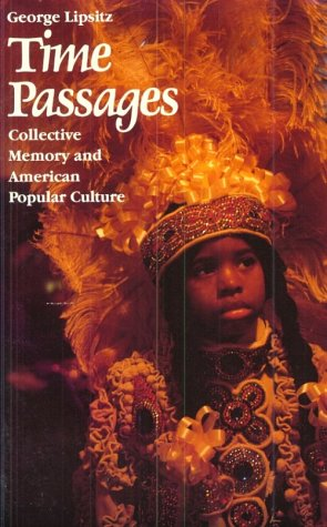 Time Passages: Collective Memory and American Popular: Lipsitz, George