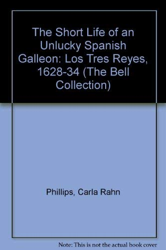 9780816618118: The Short Life of an Unlucky Spanish Galleon: Los Tres Reyes, 1628-1634 (James Ford Bell Library of the University of Minnesota)