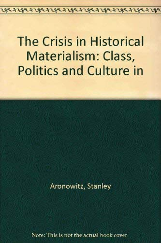 9780816618354: The Crisis in Historical Materialism: Class, Politics, and Culture in Marxist Theory
