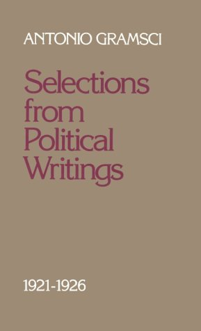 Selections from Political Writings, 1921-1926: With Additional Texts by Other Italian Communist Leaders (0816618429) by Gramsci, Antonio