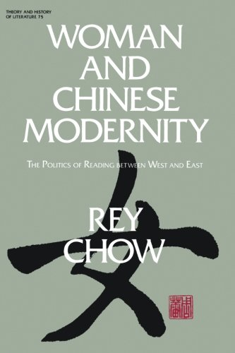 Woman and Chinese Modernity: The Politics of Reading between West and East (Theory and History of...