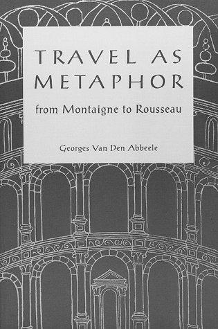 9780816619344: Travel As Metaphor: From Montaigne to Rousseau