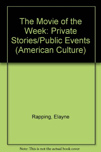 9780816620173: The Movie of the Week: Private Stories/Public Events (American Culture)