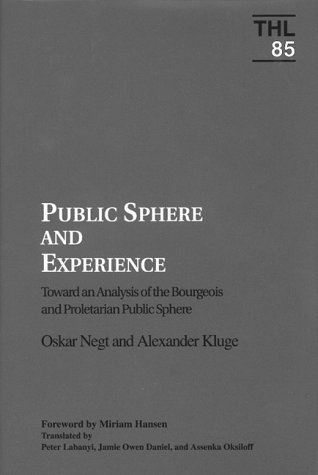Public Sphere and Experience: Toward an Analysis of the Bourgeois and Proletarian Public Sphere: ...