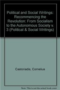 9780816620692: Political and Social Writings: Volume 3, 1961-1979: Recommencing the Revolution: From Socialism to the Autonomous Society: Recommencing the ... Society v. 3 (Political & Social Writings)