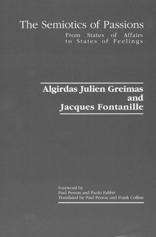The Semiotics of Passions: From States of Affairs to States of Feelings: Greimas, Algirdas Julien, ...