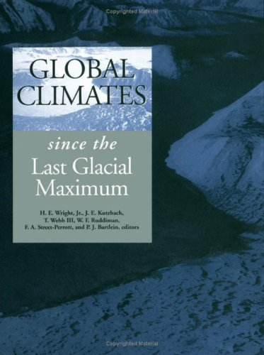 Global Climates Since the Last Glacial Maximum {FIRST EDITION}: Wright, Jr., H. E., J. E. Kutzbach,...