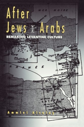 AFTER JEWS AND ARABS. REMAKING LEVANTINE CULTURE