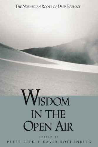Wisdom In The Open Air: The Norwegian Roots of Deep Ecology (Labor Relations Report; 22): David ...