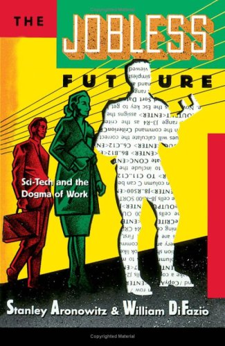 9780816621934: The Jobless Future: Sci-Tech and the Dogma of Work