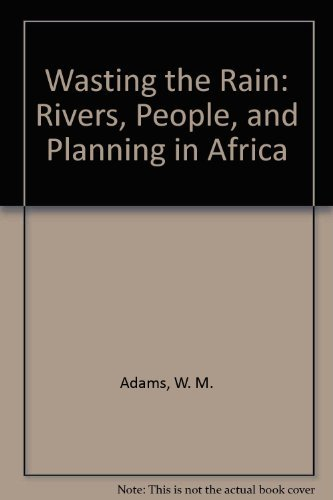 9780816622702: Wasting the Rain: Rivers, People and Planning in Africa