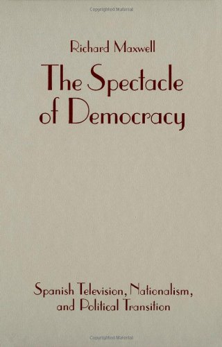 9780816623570: The Spectacle of Democracy: Spanish Television, Nationalism, and Political Transition