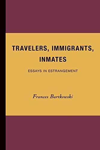 9780816623624: Travelers, Immigrants, Inmates: Essays in Estrangement