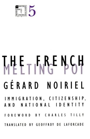 9780816624201: The French Melting Pot: Immigration, Citizenship, and National Identity (Contradictions of Modernity, V. 5)