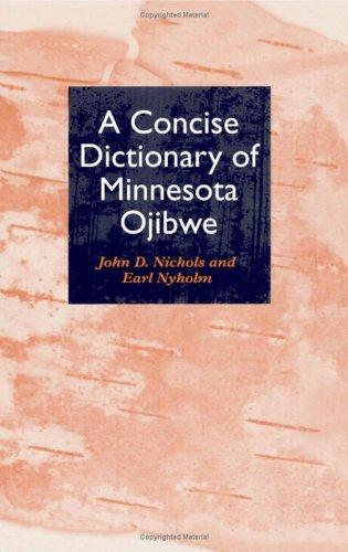 A Concise Dictionary of Minnesota Ojibwe: Nichols, John D./ Nyholm, Earl