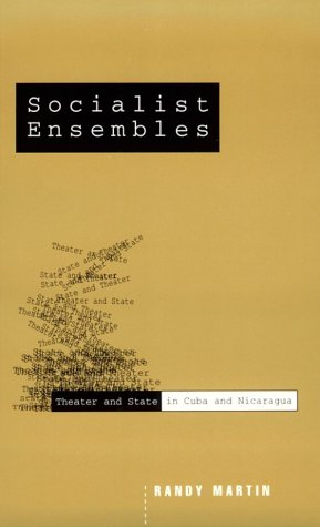 Socialist Ensembles: Theater and State in Cuba and Nicaragua: Martin, Randy