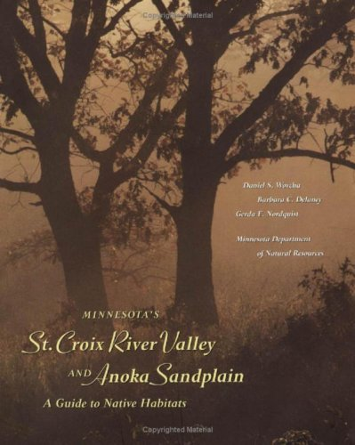 Minnesota's St. Croix River Valley and Anoka Sandplain: A Guide to Native Habitats: Daniel S. ...