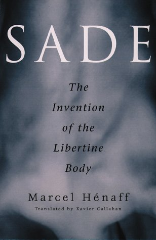 Sade: The Invention Of The Libertine Body: Henaff, Marcel, Callahan, Xavier