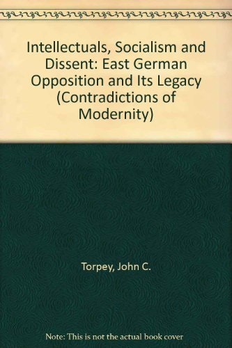 Intellectuals, Socialism, and Dissent: The East German Opposition and Its Legacy (Contradictions of...