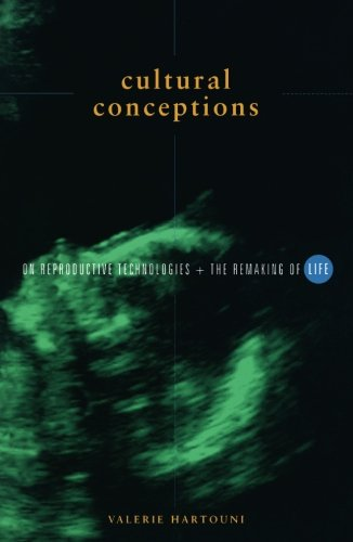 Cultural Conceptions: On Reproductive Technologies and the Remaking of Life