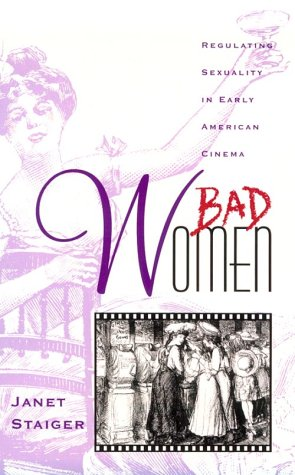 Bad Women: Regulating Sexuality in Early American Cinema (Contradictions of Modernity; 4): Staiger,...