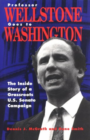 Professor Wellstone Goes to Washington: The Inside Story of a Grassroots U.S. Senate Campaign: ...