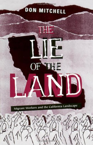 The Lie of the Land: Migrant Workers and the California Landscape: Don Mitchell