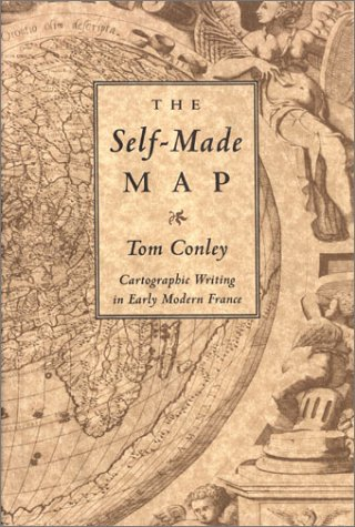 The Self-Made Map: Cartographic Writing in Early Modern France: Conley, Tom