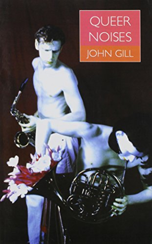 Queer Noises: Male and Female Homosexuality in Twentieth-Century Music: Gill, John