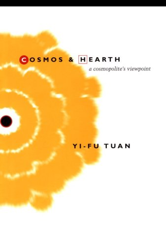 Cosmos and Hearth: A Cosmopolite's Viewpoint: Tuan, Yi-Fu