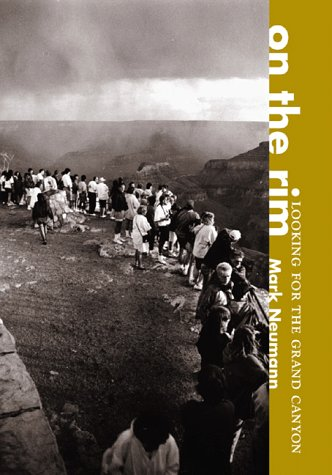 On the Rim: Looking for the Grand Canyon: Neumann, Mark
