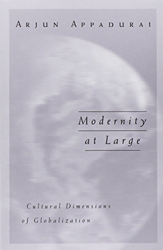 Modernity At Large: Cultural Dimensions of Globalization: Appadurai, Arjun