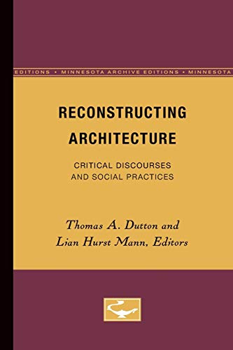 Reconstructing Architecture: Critical Discourses and Social Practices: Editor-Thomas A. Dutton;