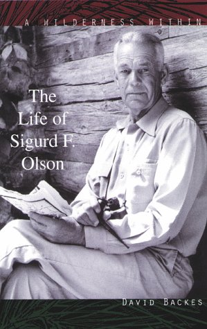 A Wilderness Within: The Life of Sigurd F. Olson,: Backes, David