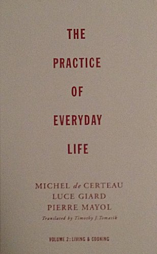 The Practice of Everyday Life, Vol. 2: Living and Cooking (9780816628766) by Michel De Certeau